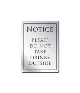 Brushed Silver Do Not Take Drinks Outside Notice